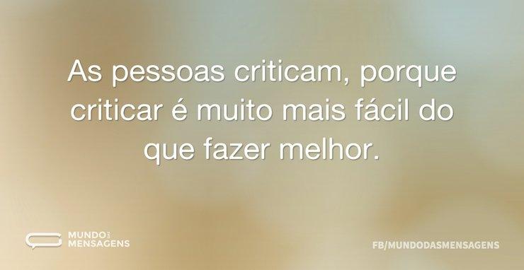 As pessoas criticam, porque criticar é m...