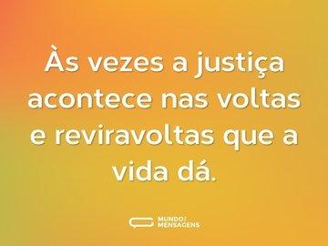 Às vezes a justiça acontece nas voltas e reviravoltas que a vida dá.