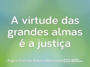 A virtude das grandes almas é a justiça