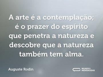A arte é a contemplação; é o prazer do espírito que penetra a natureza e descobre que a natureza também tem alma.