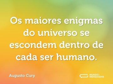 Os maiores enigmas do universo se escondem dentro de cada ser humano.