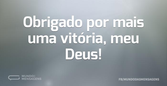 O Meu Deus E Mais: Obrigado Por Mais Uma Vitória, Meu Deus!