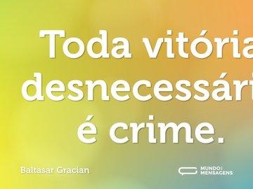Toda vitória desnecessária é crime.