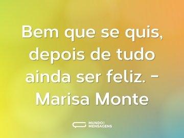 Bem que se quis, depois de tudo ainda ser feliz. - Marisa Monte
