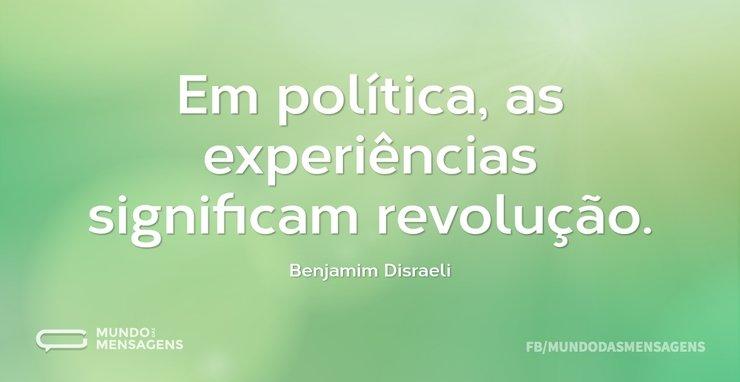 Em política, as experiências significam ...