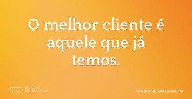 O melhor cliente é aquele que já temos.
