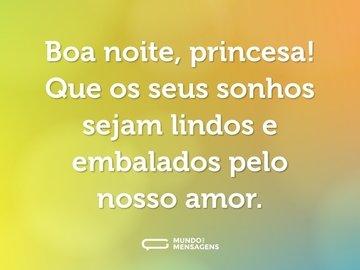 Boa noite, princesa! Que os seus sonhos sejam lindos e embalados pelo nosso amor.