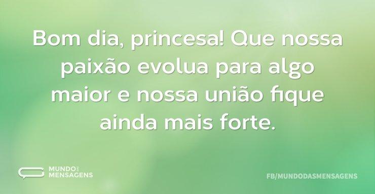 Bom Dia, Princesa! Que Nossa Paixão Evol
