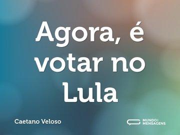 Agora, é votar no Lula