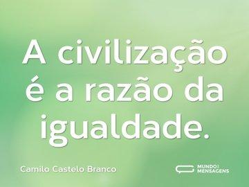 A civilização é a razão da igualdade.