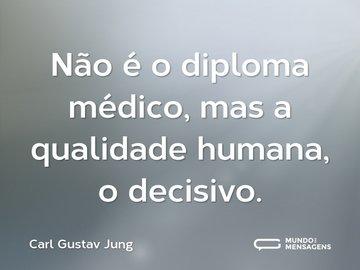 Não é o diploma médico, mas a qualidade humana, o decisivo.