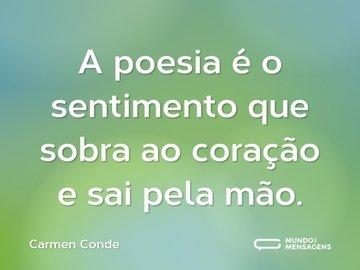 A poesia é o sentimento que sobra ao coração e sai pela mão.