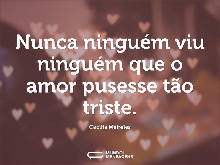 Nunca ninguém viu ninguém que o amor pus...