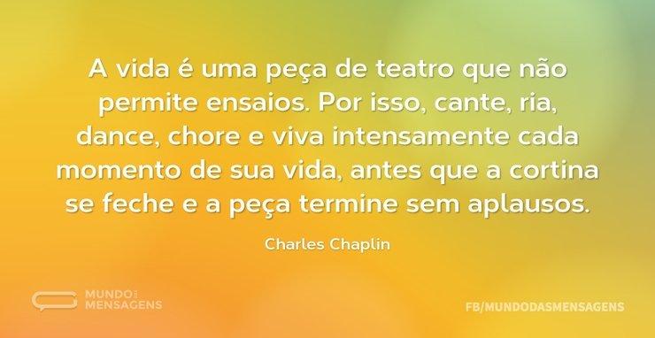 Charles Chaplin Frases A Vida é Uma Peça De Teatro: A Vida é Uma Peça De Teatro Que Não Perm