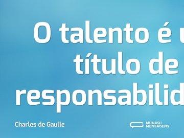 O talento é um título de responsabilidade.