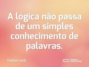 A lógica não passa de um simples conhecimento de palavras.