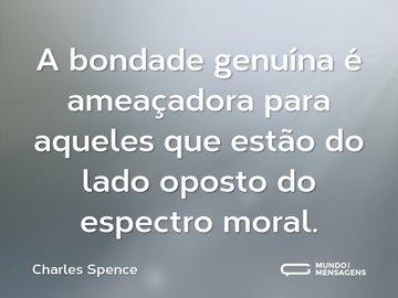 A bondade genuína é ameaçadora para aqueles que estão do lado oposto do espectro moral.