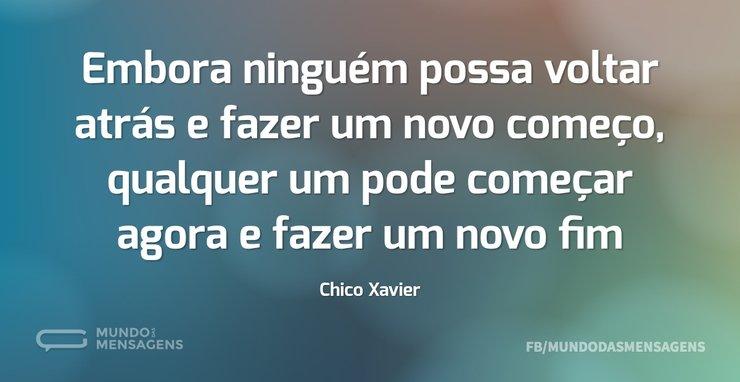Mensagens De Chico Xavier Para Facebook: Embora Ninguém Possa Voltar Atrás E Faze
