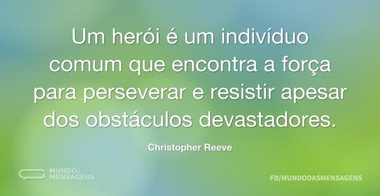 Um herói é um indivíduo comum que encont...