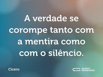 A verdade se corompe tanto com a mentira como com o silêncio.