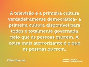 A televisão é a primeira cultura verdadeiramente democrática- a primeira cultura disponível para todos e totalmente governada pelo que as pessoas querem. A coisa mais aterrorizante é o que as pessoas querem.