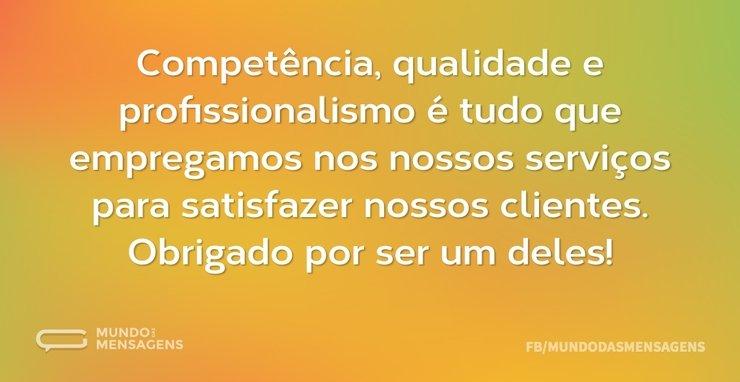 Competência, qualidade e profissionalism...