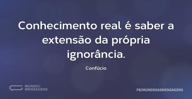 Conhecimento real é saber a extensão da ...