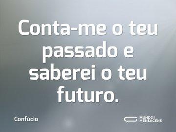 Conta-me o teu passado e saberei o teu futuro.