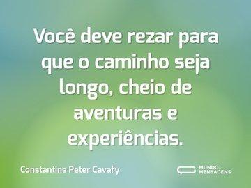 Você deve rezar para que o caminho seja longo, cheio de aventuras e experiências.