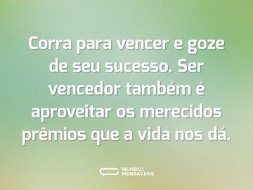 Corra para vencer e goze de seu sucesso. Ser vencedor também é aproveitar os merecidos prêmios que a vida nos dá.