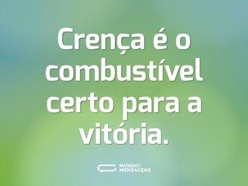 Crença é o combustível certo para a vitória.