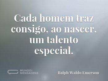 Cada homem traz consigo, ao nascer, um talento especial.