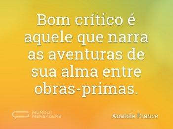 Bom crítico é aquele que narra as aventuras de sua alma entre obras-primas.