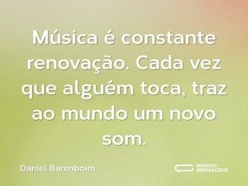 Música é constante renovação. Cada vez que alguém toca, traz ao mundo um novo som.