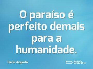 O paraíso é perfeito demais para a humanidade.