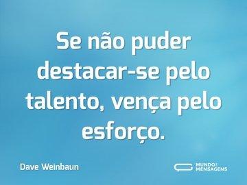 Se não puder destacar-se pelo talento, vença pelo esforço.