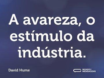 A avareza, o estímulo da indústria.