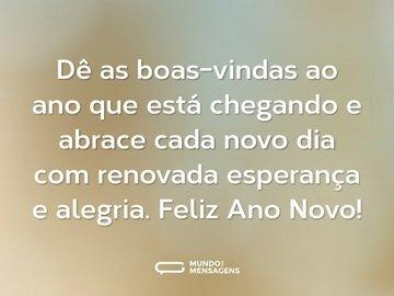 Dê as boas-vindas ao ano que está chegando e abrace cada novo dia com renovada esperança e alegria. Feliz Ano Novo!