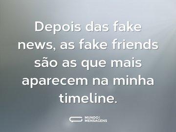 Depois das fake news, as fake friends são as que mais aparecem na minha timeline.