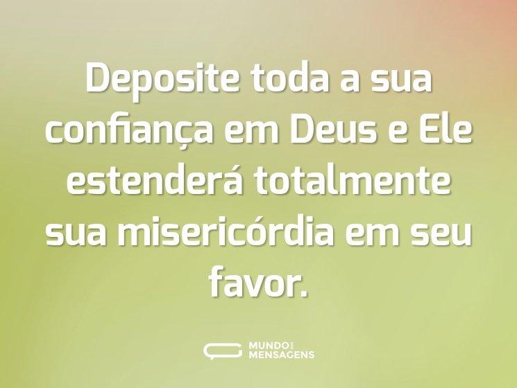 Deposite toda a sua confiança em Deus e Ele estenderá totalmente sua misericórdia em seu favor.