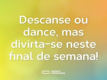 Descanse ou dance, mas divirta-se neste final de semana!
