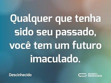 Qualquer que tenha sido seu passado, você tem um futuro imaculado.