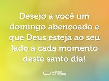 Desejo a você um domingo abençoado e que Deus esteja ao seu lado a cada momento deste santo dia!