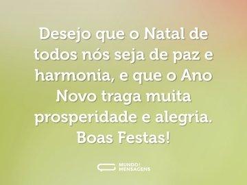 Desejo que o Natal de todos nós seja de paz e harmonia, e que o Ano Novo traga muita prosperidade e alegria. Boas Festas!