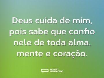 Deus cuida de mim, pois sabe que confio nele de toda alma, mente e coração.