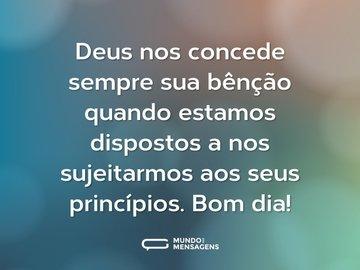 Deus nos concede sempre sua bênção quando estamos dispostos a nos sujeitarmos aos seus princípios. Bom dia!