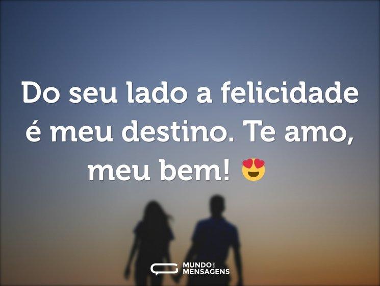 Do seu lado a felicidade é meu destino. Te amo, meu bem! 😍❤