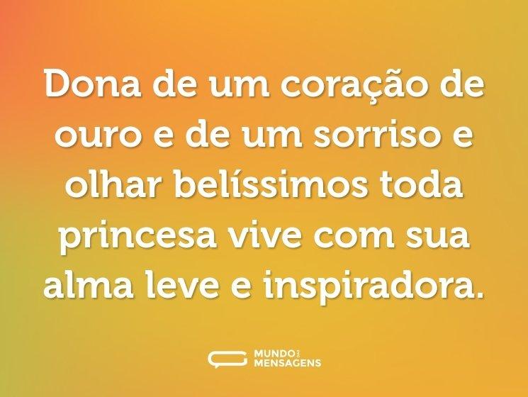 Dona de um coração de ouro e de um sorriso e olhar belíssimos toda princesa vive com sua alma leve e inspiradora.