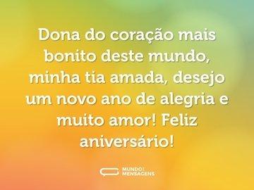 Dona do coração mais bonito deste mundo, minha tia amada, desejo um novo ano de alegria e muito amor! Feliz aniversário!