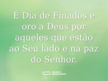 É Dia de Finados e oro a Deus por aqueles que estão ao Seu lado e na paz do Senhor.